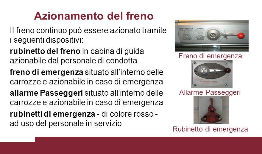 Freno di emergenza Allarme Passeggeri Rubinetto di emergenza Azionamento del freno Il freno continuo può essere azionato tramite i seguenti dispositiv