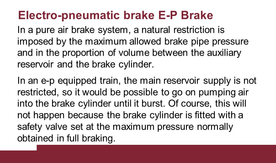 Electro-pneumatic brake E-P Brake In a pure air brake system, a natural restriction is imposed by the maximum allowed brake pipe pressure and in the p