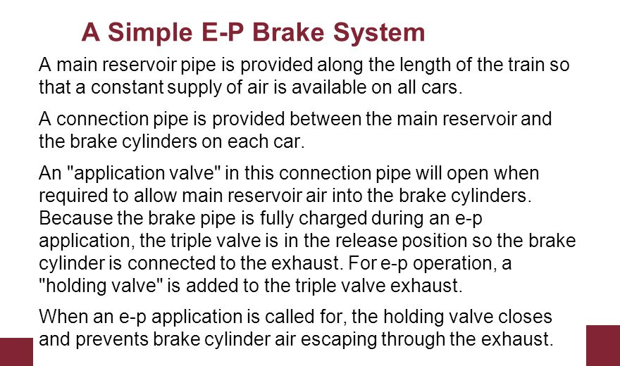 A Simple E-P Brake System A main reservoir pipe is provided along the length of the train so that a constant supply of air is available on all cars. A