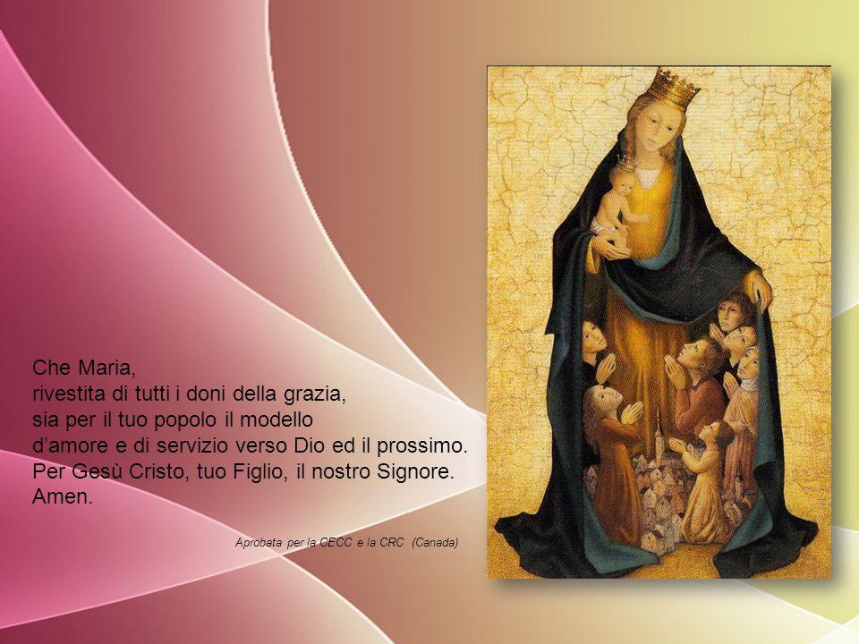 Che Maria, rivestita di tutti i doni della grazia, sia per il tuo popolo il modello d'amore e di servizio verso Dio ed il prossimo.