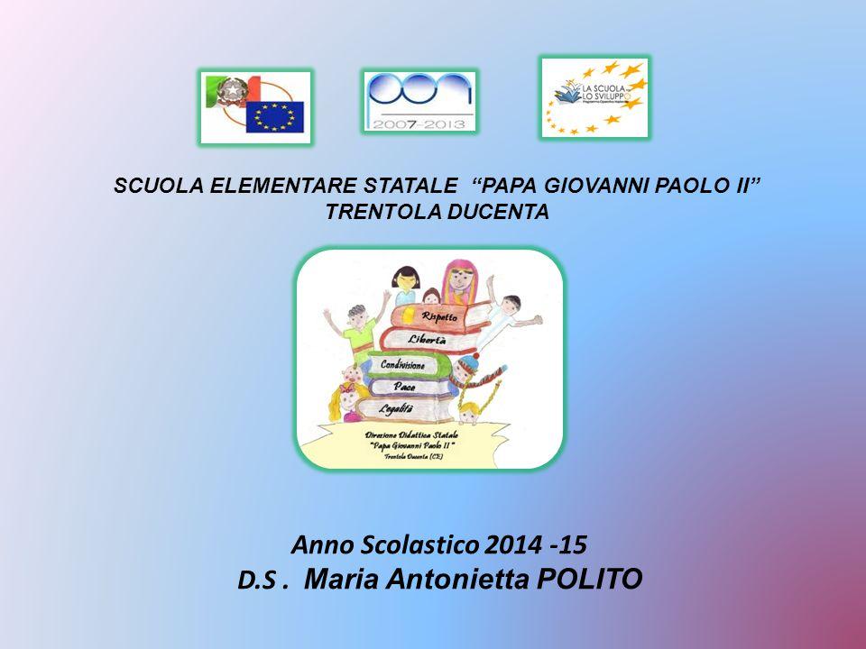 """SCUOLA ELEMENTARE STATALE """"PAPA GIOVANNI PAOLO II"""" TRENTOLA DUCENTA Anno Scolastico 2014 -15 D.S. Maria Antonietta POLITO"""