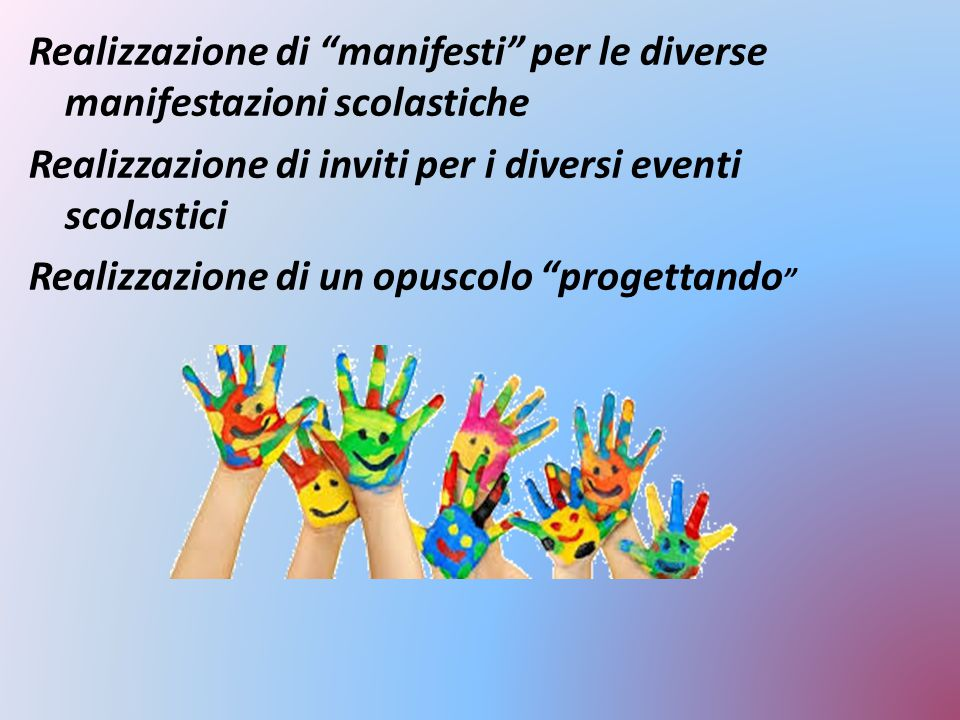 "Realizzazione di ""manifesti"" per le diverse manifestazioni scolastiche Realizzazione di inviti per i diversi eventi scolastici Realizzazione di un opu"