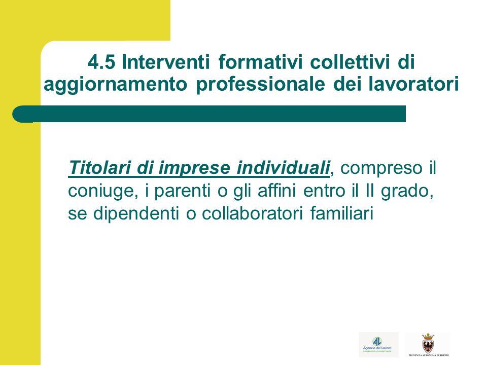 4.5 Interventi formativi collettivi di aggiornamento professionale dei lavoratori Titolari di imprese individuali, compreso il coniuge, i parenti o gli affini entro il II grado, se dipendenti o collaboratori familiari