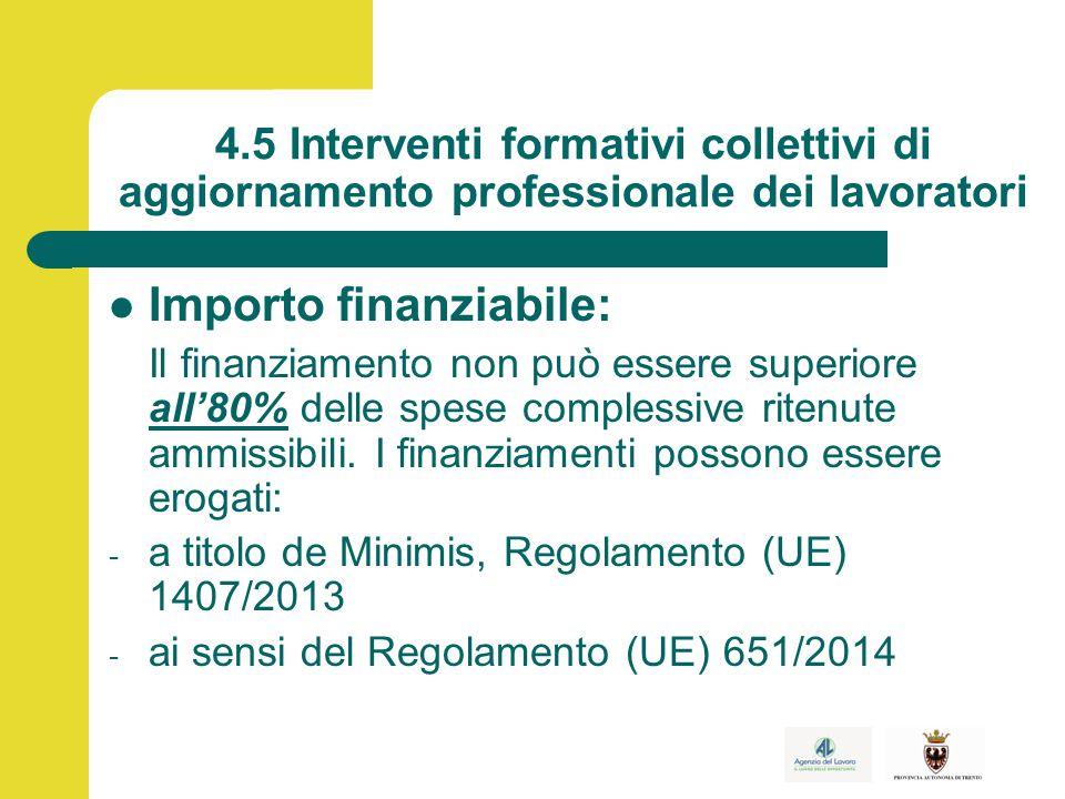 4.5 Interventi formativi collettivi di aggiornamento professionale dei lavoratori Importo finanziabile: Il finanziamento non può essere superiore all'80% delle spese complessive ritenute ammissibili.