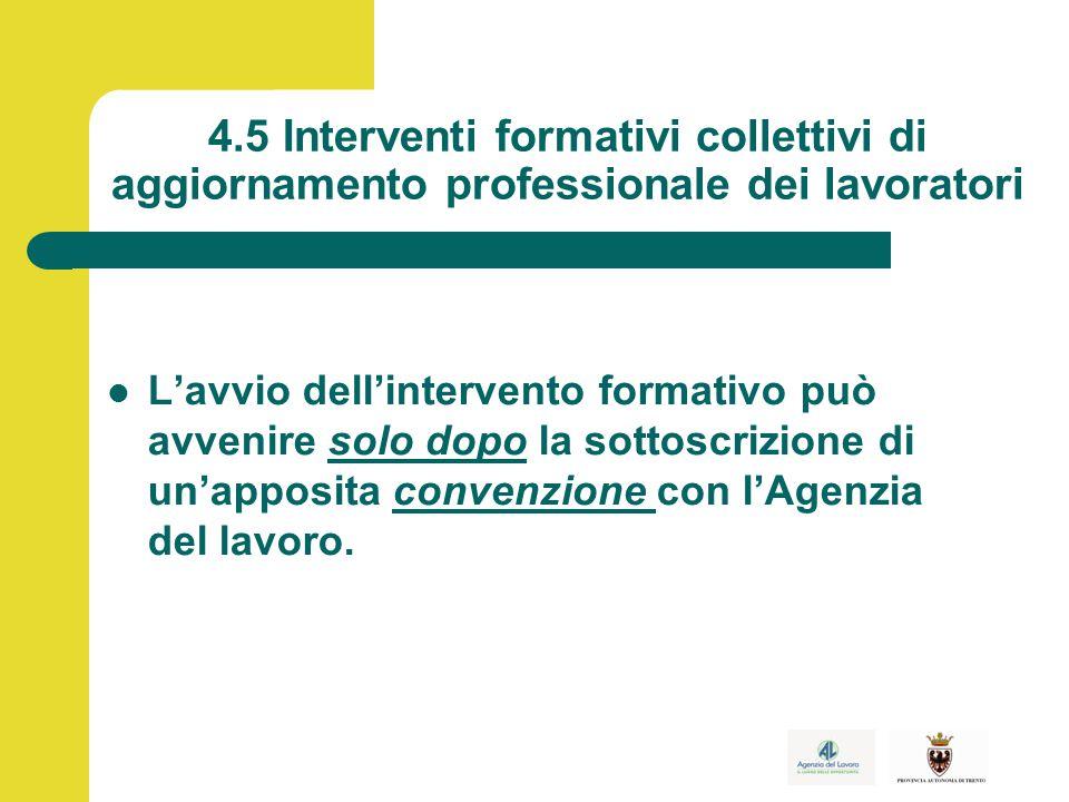 4.5 Interventi formativi collettivi di aggiornamento professionale dei lavoratori L'avvio dell'intervento formativo può avvenire solo dopo la sottoscrizione di un'apposita convenzione con l'Agenzia del lavoro.
