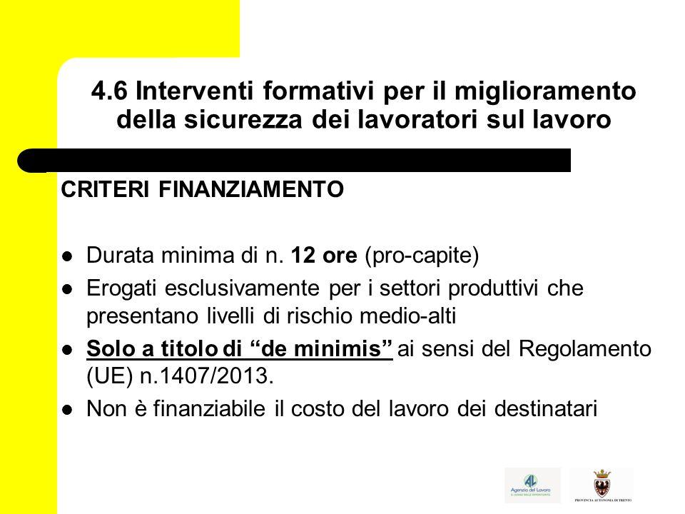4.6 Interventi formativi per il miglioramento della sicurezza dei lavoratori sul lavoro CRITERI FINANZIAMENTO Durata minima di n.