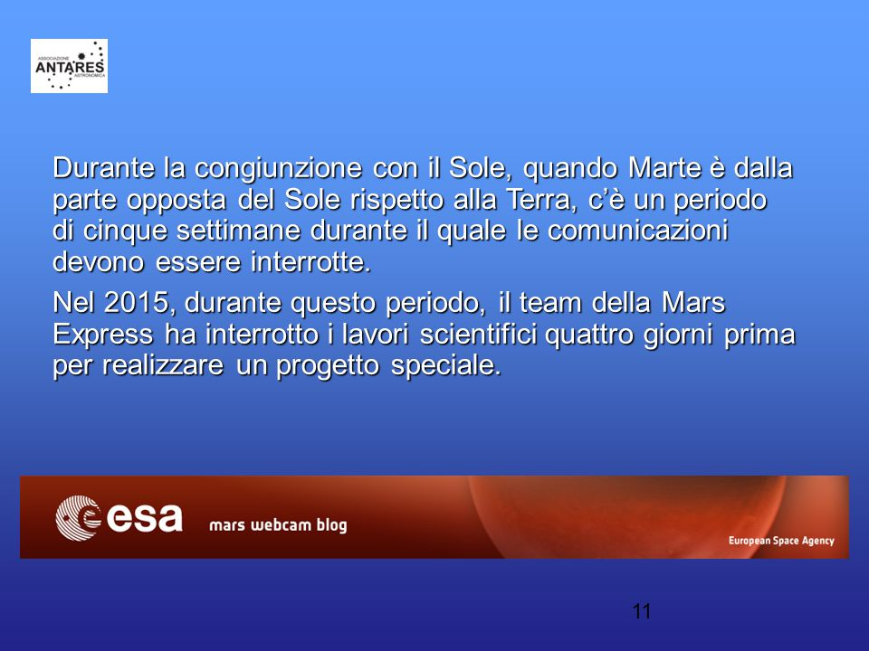 11 Durante la congiunzione con il Sole, quando Marte è dalla parte opposta del Sole rispetto alla Terra, c'è un periodo di cinque settimane durante il quale le comunicazioni devono essere interrotte.