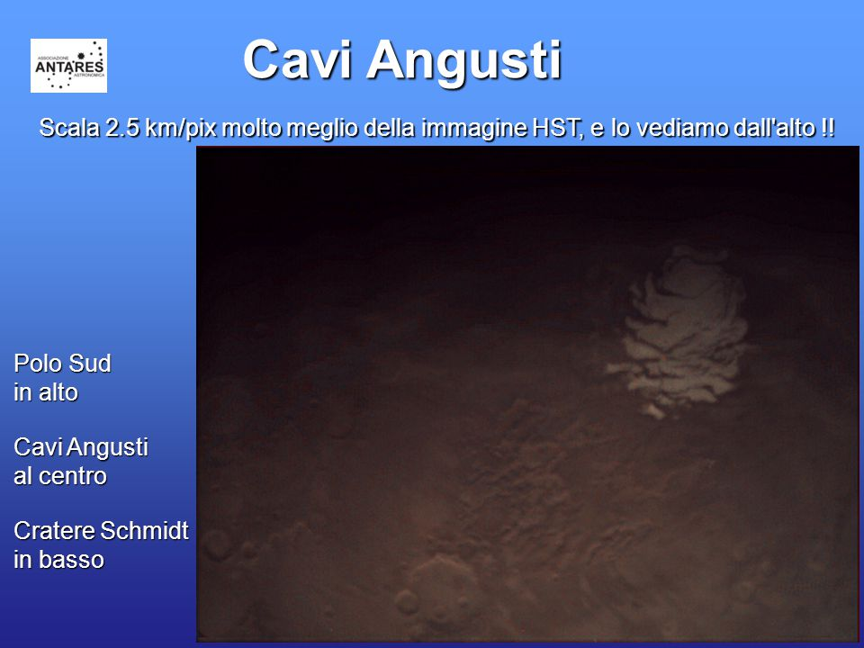 33 Cavi Angusti Polo Sud in alto Cavi Angusti al centro Cratere Schmidt in basso Scala 2.5 km/pix molto meglio della immagine HST, e lo vediamo dall'a