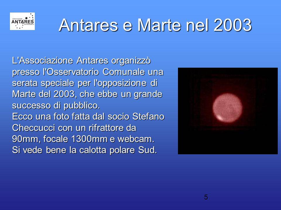 5 Antares e Marte nel 2003 L'Associazione Antares organizzò presso l'Osservatorio Comunale una serata speciale per l'opposizione di Marte del 2003, ch