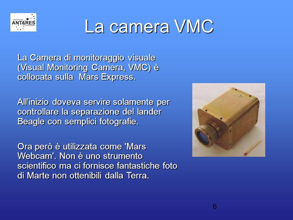 6 La camera VMC La Camera di monitoraggio visuale (Visual Monitoring Camera, VMC) è collocata sulla Mars Express. All'inizio doveva servire solamente