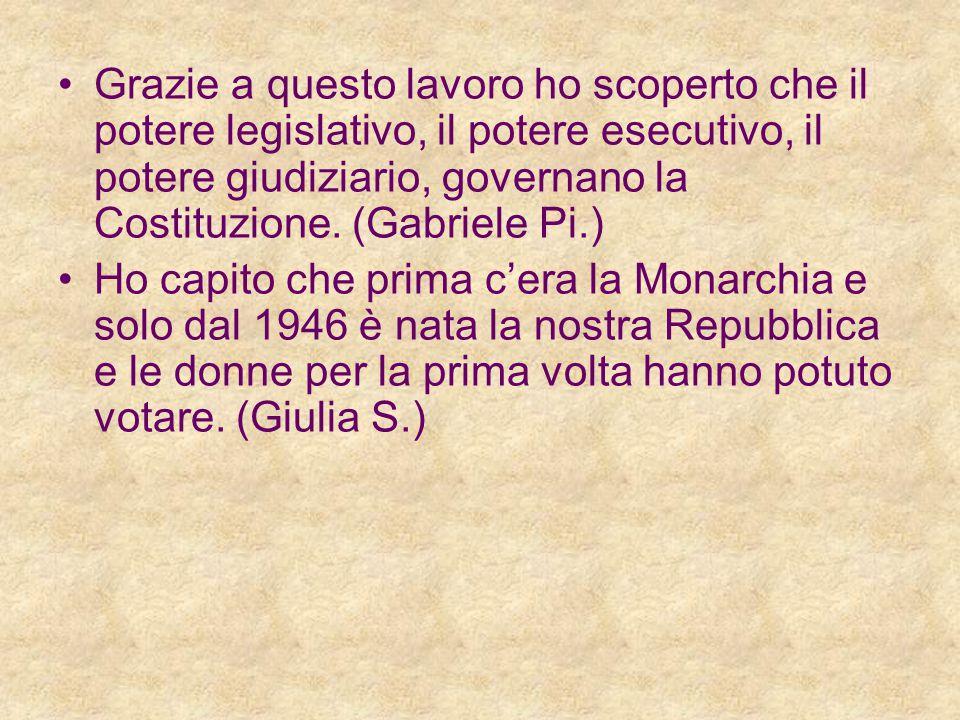 Grazie a questo lavoro ho scoperto che il potere legislativo, il potere esecutivo, il potere giudiziario, governano la Costituzione.