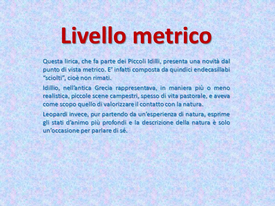 Livello metrico Questa lirica, che fa parte dei Piccoli Idilli, presenta una novità dal punto di vista metrico. E' infatti composta da quindici endeca
