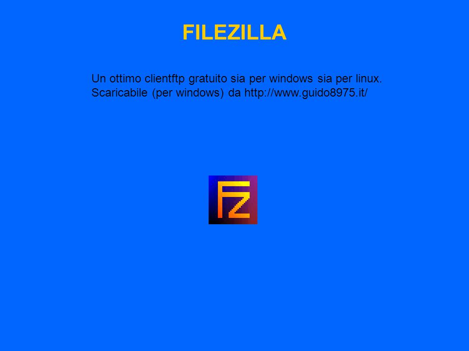 FILEZILLA Un ottimo clientftp gratuito sia per windows sia per linux.