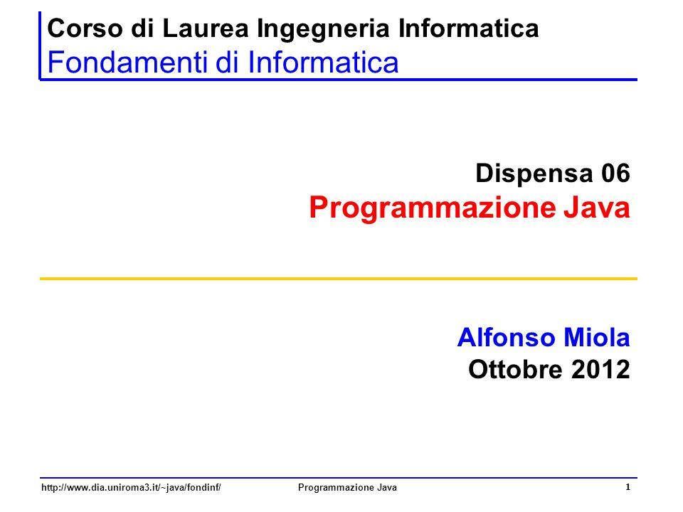 http://www.dia.uniroma3.it/~java/fondinf/Programmazione Java 1 Corso di Laurea Ingegneria Informatica Fondamenti di Informatica Dispensa 06 Programmaz