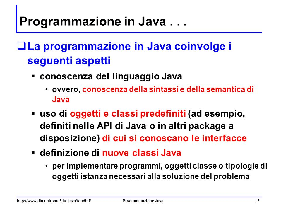 http://www.dia.uniroma3.it/~java/fondinf/Programmazione Java 12 Programmazione in Java...