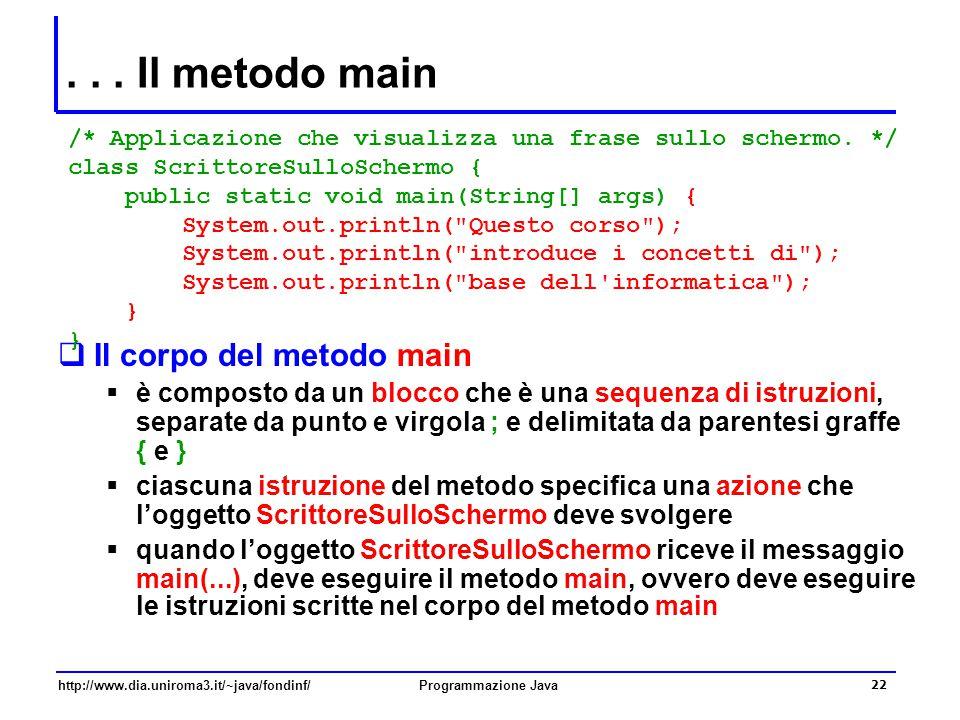 http://www.dia.uniroma3.it/~java/fondinf/Programmazione Java 22... Il metodo main  Il corpo del metodo main  è composto da un blocco che è una seque