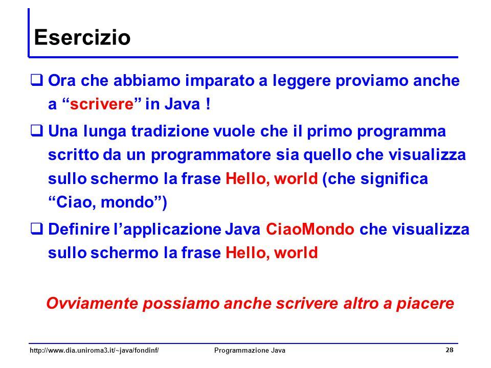 http://www.dia.uniroma3.it/~java/fondinf/Programmazione Java 28 Esercizio  Ora che abbiamo imparato a leggere proviamo anche a scrivere in Java .