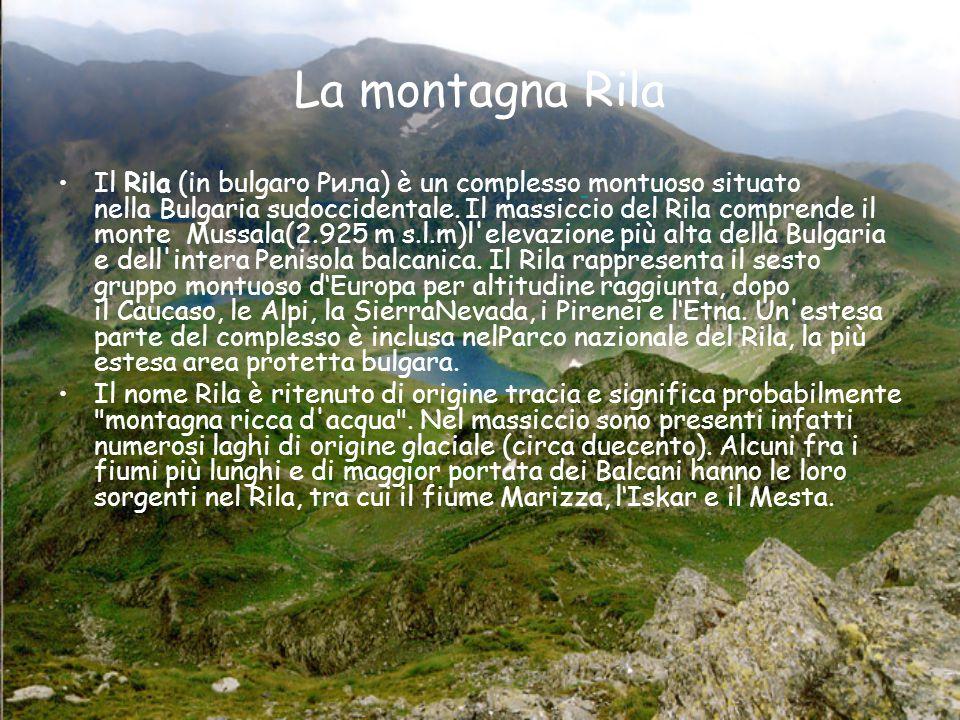 La montagna Rila Il Rila (in bulgaro Рила) è un complesso montuoso situato nella Bulgaria sudoccidentale. Il massiccio del Rila comprende il monte Mus