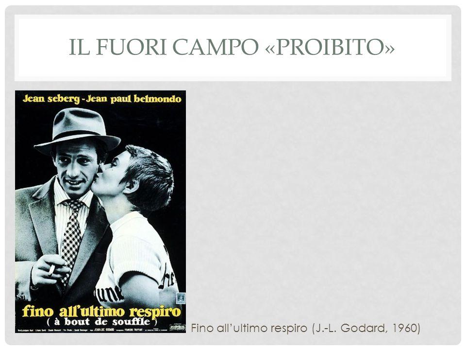 IL FUORI CAMPO «PROIBITO» Fino all'ultimo respiro (J.-L. Godard, 1960)