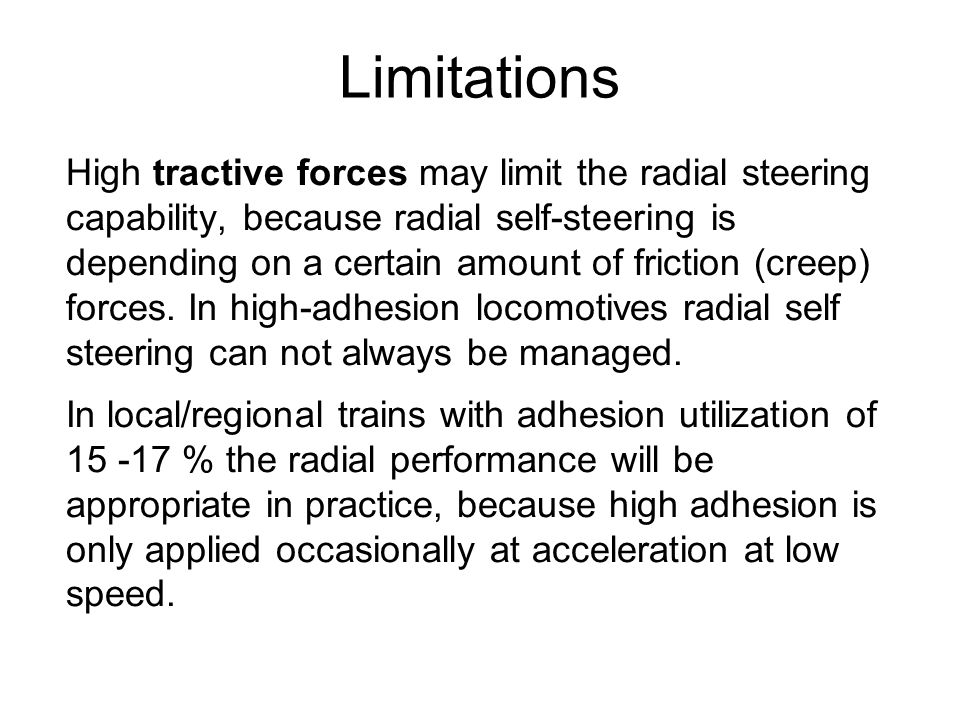 Limitations High tractive forces may limit the radial steering capability, because radial self-steering is depending on a certain amount of friction (