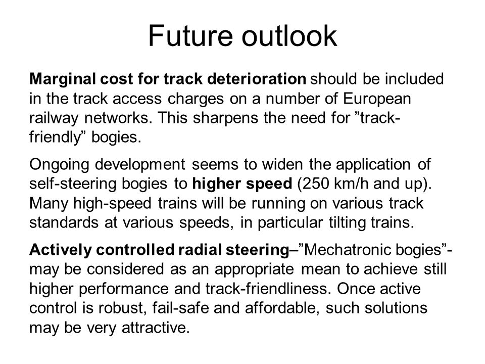 Future outlook Marginal cost for track deterioration should be included in the track access charges on a number of European railway networks. This sha