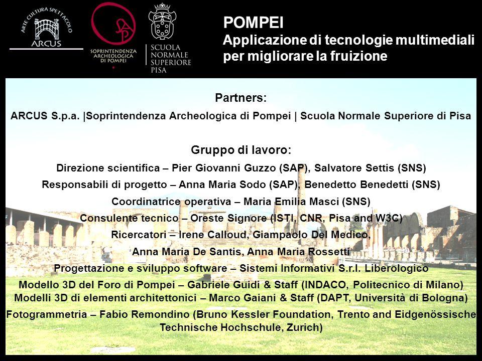 POMPEI Applicazione di tecnologie multimediali per migliorare la fruizione Partners: ARCUS S.p.a.  Soprintendenza Archeologica di Pompei   Scuola Norm