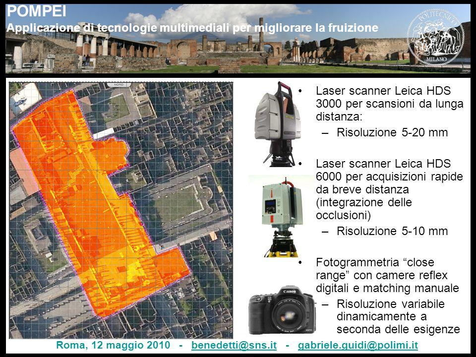 POMPEI Applicazione di tecnologie multimediali per migliorare la fruizione 9 Laser scanner Leica HDS 3000 per scansioni da lunga distanza: –Risoluzione 5-20 mm Laser scanner Leica HDS 6000 per acquisizioni rapide da breve distanza (integrazione delle occlusioni) –Risoluzione 5-10 mm Fotogrammetria close range con camere reflex digitali e matching manuale –Risoluzione variabile dinamicamente a seconda delle esigenze Roma, 12 maggio 2010 - benedetti@sns.it - gabriele.guidi@polimi.itbenedetti@sns.itgabriele.guidi@polimi.it