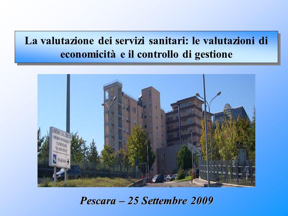 La valutazione dei servizi sanitari: le valutazioni di economicità e il controllo di gestione Pescara – 25 Settembre 2009
