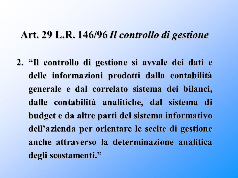 """Art. 29 L.R. 146/96 Il controllo di gestione 2.""""Il controllo di gestione si avvale dei dati e delle informazioni prodotti dalla contabilità generale e"""