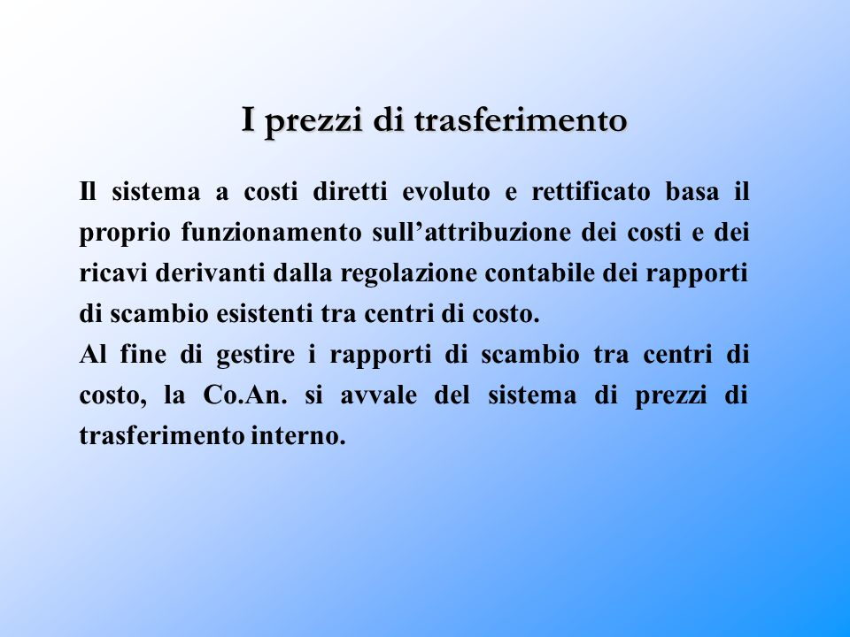 I prezzi di trasferimento Il sistema a costi diretti evoluto e rettificato basa il proprio funzionamento sull'attribuzione dei costi e dei ricavi deri