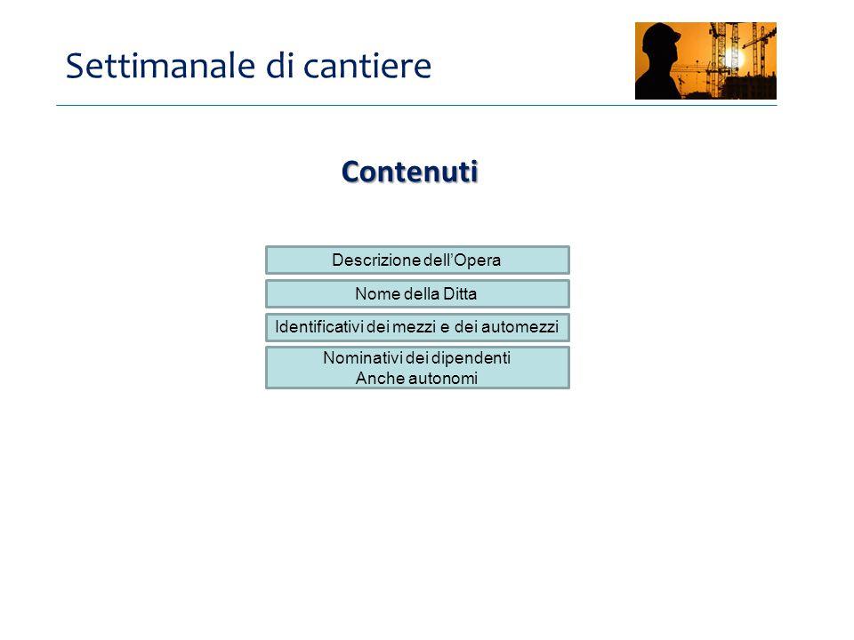 Settimanale di cantiere Descrizione dell'Opera Nominativi dei dipendenti Anche autonomi Contenuti Nome della Ditta Identificativi dei mezzi e dei automezzi