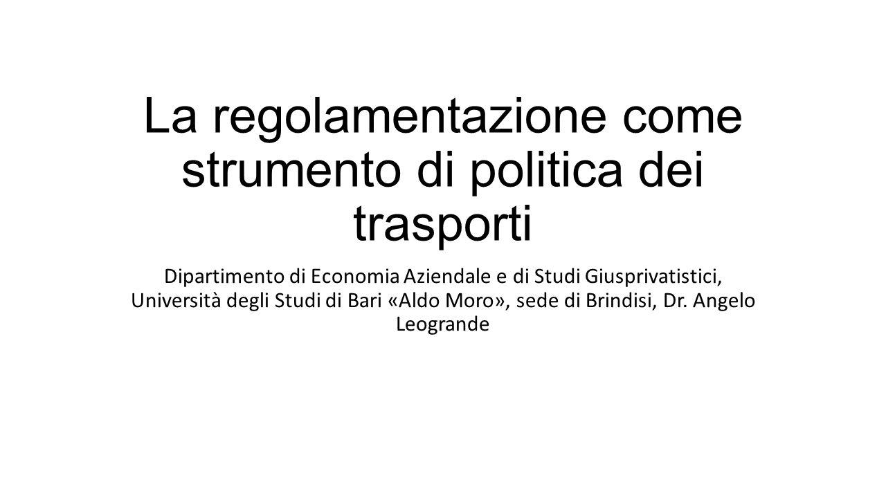La regolamentazione come strumento di politica dei trasporti Dipartimento di Economia Aziendale e di Studi Giusprivatistici, Università degli Studi di