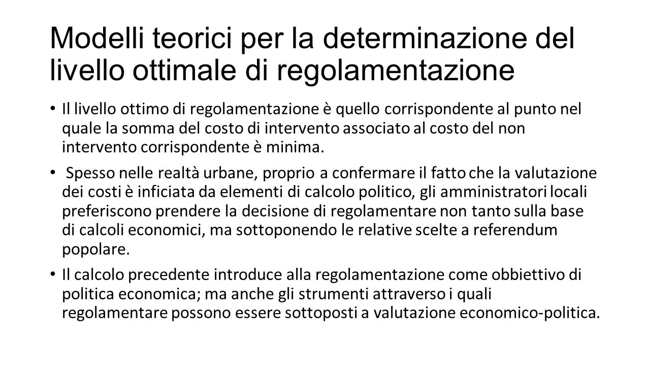 Modelli teorici per la determinazione del livello ottimale di regolamentazione Il livello ottimo di regolamentazione è quello corrispondente al punto