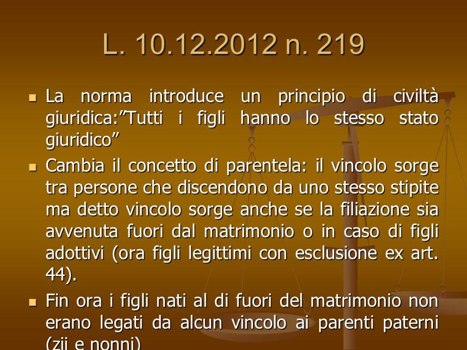 """L. 10.12.2012 n. 219 La norma introduce un principio di civiltà giuridica:""""Tutti i figli hanno lo stesso stato giuridico"""" La norma introduce un princi"""