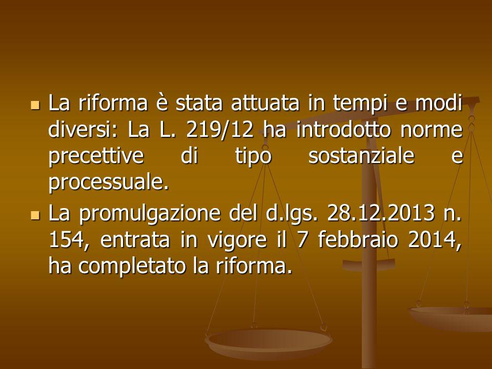 La riforma è stata attuata in tempi e modi diversi: La L. 219/12 ha introdotto norme precettive di tipo sostanziale e processuale. La riforma è stata