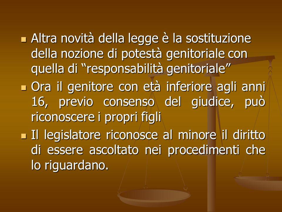 """Altra novità della legge è la sostituzione della nozione di potestà genitoriale con quella di """"responsabilità genitoriale"""" Altra novità della legge è"""