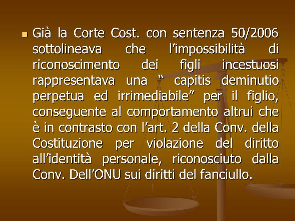 """Già la Corte Cost. con sentenza 50/2006 sottolineava che l'impossibilità di riconoscimento dei figli incestuosi rappresentava una """" capitis deminutio"""