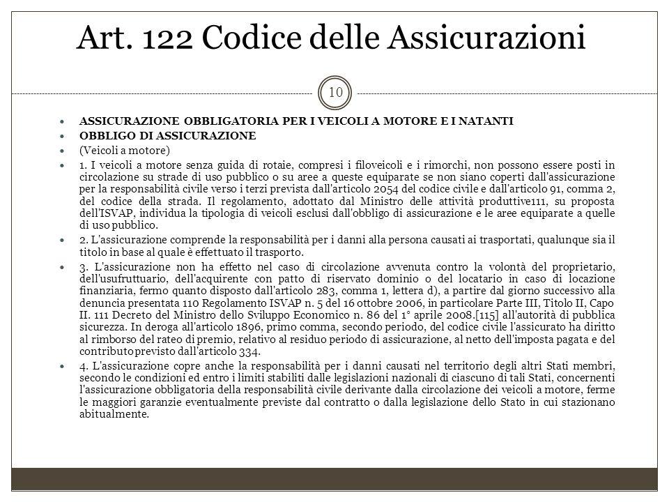 Art. 122 Codice delle Assicurazioni 10 ASSICURAZIONE OBBLIGATORIA PER I VEICOLI A MOTORE E I NATANTI OBBLIGO DI ASSICURAZIONE (Veicoli a motore) 1. I
