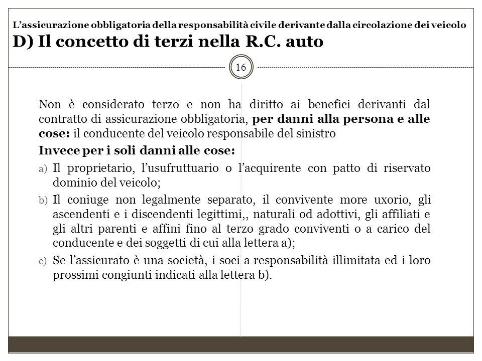 L'assicurazione obbligatoria della responsabilità civile derivante dalla circolazione dei veicolo D) Il concetto di terzi nella R.C. auto 16 Non è con
