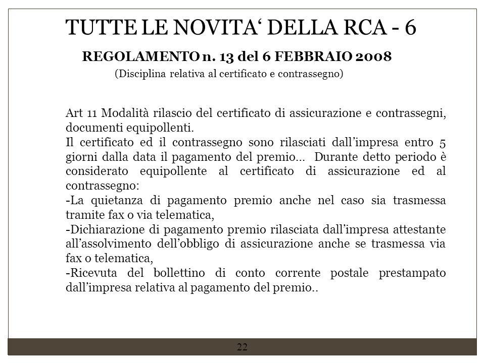 22 REGOLAMENTO n. 13 del 6 FEBBRAIO 2008 TUTTE LE NOVITA' DELLA RCA - 6 (Disciplina relativa al certificato e contrassegno) Art 11 Modalità rilascio d