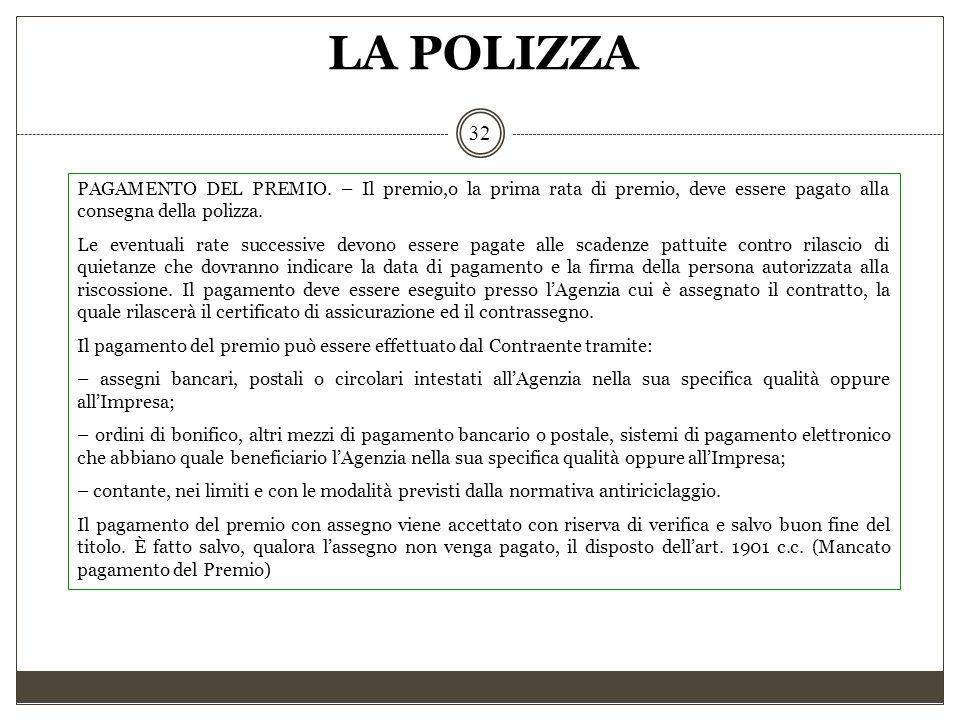 LA POLIZZA 32 PAGAMENTO DEL PREMIO. – Il premio,o la prima rata di premio, deve essere pagato alla consegna della polizza. Le eventuali rate successiv
