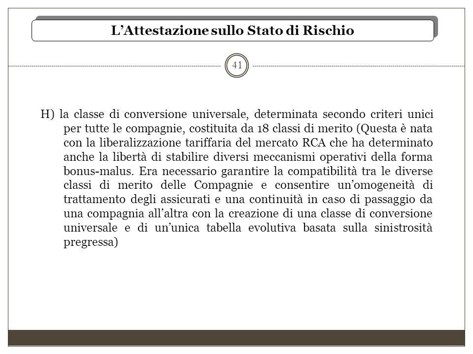 41 H) la classe di conversione universale, determinata secondo criteri unici per tutte le compagnie, costituita da 18 classi di merito (Questa è nata