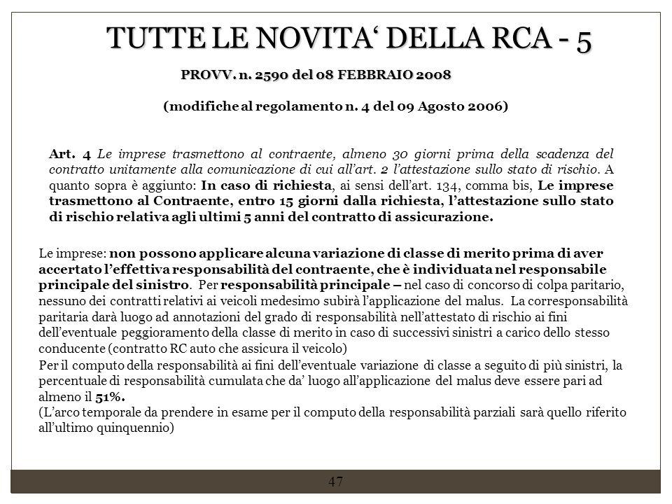 47 TUTTE LE NOVITA' DELLA RCA - 5 PROVV. n. 2590 del 08 FEBBRAIO 2008 (modifiche al regolamento n. 4 del 09 Agosto 2006) Le imprese: non possono appli