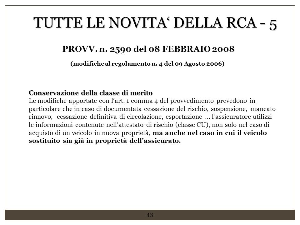 48 Conservazione della classe di merito Le modifiche apportate con l'art. 1 comma 4 del provvedimento prevedono in particolare che in caso di document