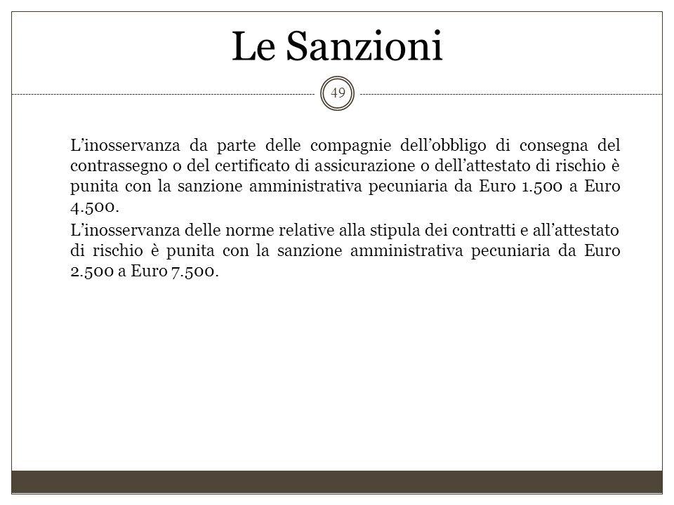 Le Sanzioni 49 L'inosservanza da parte delle compagnie dell'obbligo di consegna del contrassegno o del certificato di assicurazione o dell'attestato d