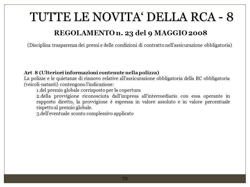59 Art 8 (Ulteriori informazioni contenute nella polizza) La polizze e le quietanze di rinnovo relative all'assicurazione obbligatoria della RC obblig