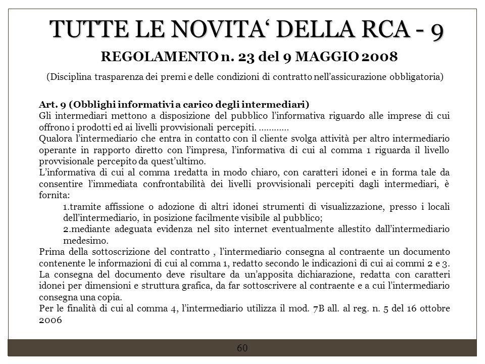60 Art. 9 (Obblighi informativi a carico degli intermediari) Gli intermediari mettono a disposizione del pubblico l'informativa riguardo alle imprese