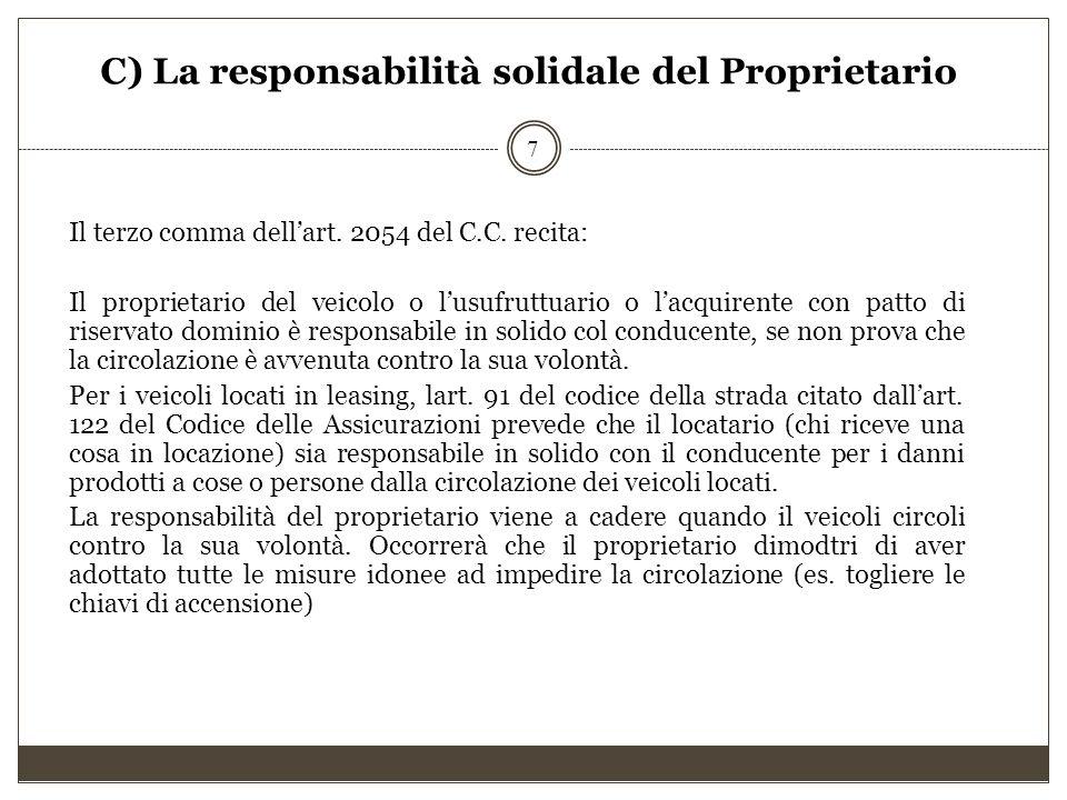 C) La responsabilità solidale del Proprietario Il terzo comma dell'art. 2054 del C.C. recita: Il proprietario del veicolo o l'usufruttuario o l'acquir