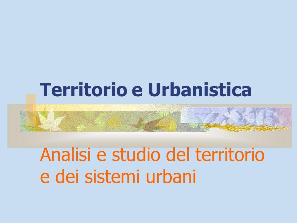 Territorio e Urbanistica Analisi e studio del territorio e dei sistemi urbani