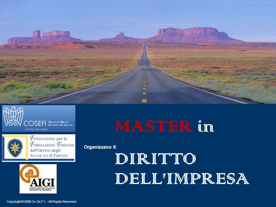 Copyright © 2005 Co.Se.F.I. - All Rights Reserved. MASTER in DIRITTO DELL'IMPRESA Organizzano il:
